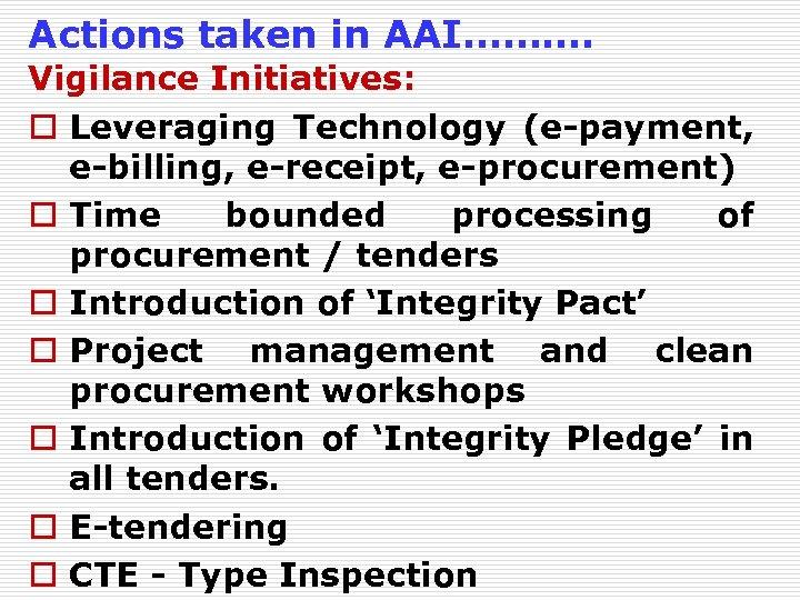 Actions taken in AAI………. Vigilance Initiatives: o Leveraging Technology (e-payment, e-billing, e-receipt, e-procurement) o