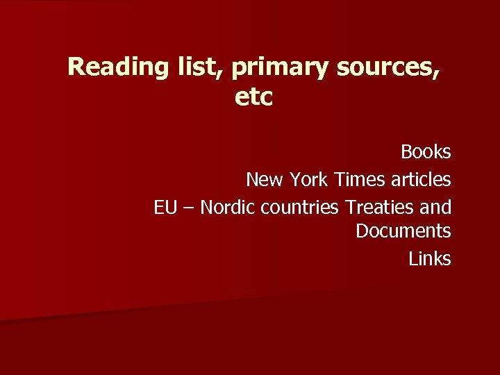 Reading list, primary sources, etc Books New York Times articles EU – Nordic countries