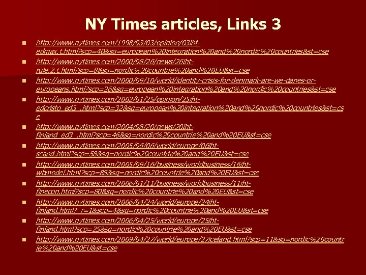 NY Times articles, Links 3 n n n http: //www. nytimes. com/1998/03/03/opinion/03 ihtedmax. t.