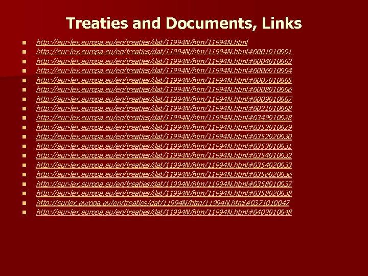 Treaties and Documents, Links n n n n n http: //eur-lex. europa. eu/en/treaties/dat/11994 N/htm/11994