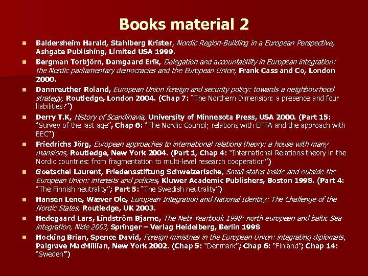 Books material 2 n n n n n Baldersheim Harald, Stahlberg Krister, Nordic Region-Building