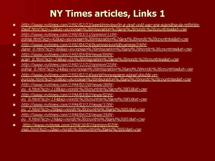 NY Times articles, Links 1 n n n http: //www. nytimes. com/1992/02/23/weekinreview/in-a-post-cold-war-era-scandinavia-rethinksitself. html? scp=15&sq=european%20