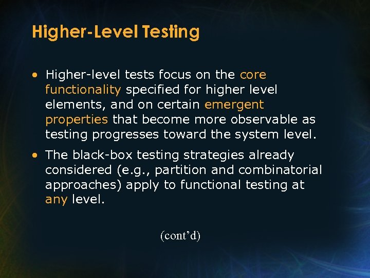 Higher-Level Testing • Higher-level tests focus on the core functionality specified for higher level