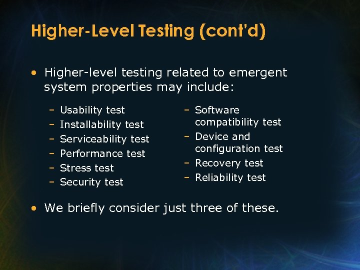 Higher-Level Testing (cont'd) • Higher-level testing related to emergent system properties may include: –