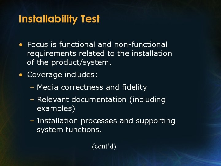 Installability Test • Focus is functional and non-functional requirements related to the installation of