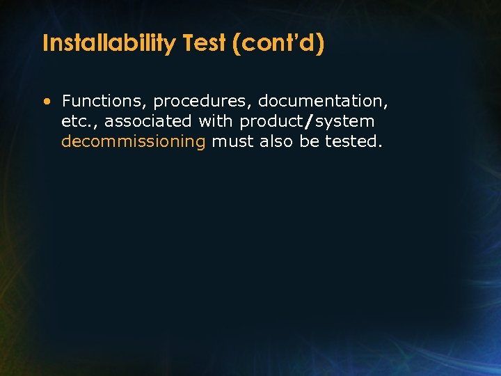 Installability Test (cont'd) • Functions, procedures, documentation, etc. , associated with product/system decommissioning must