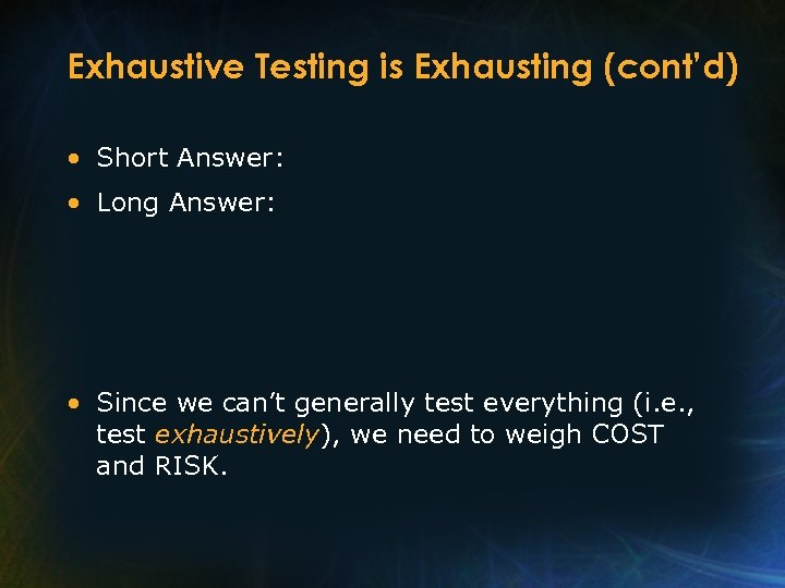 Exhaustive Testing is Exhausting (cont'd) • Short Answer: • Long Answer: • Since we