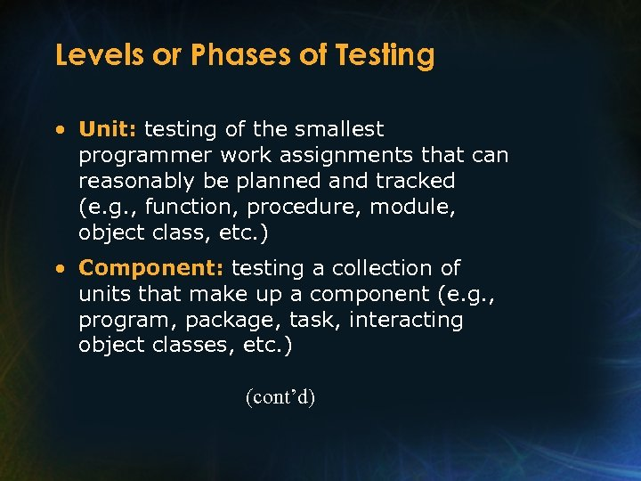 Levels or Phases of Testing • Unit: testing of the smallest programmer work assignments