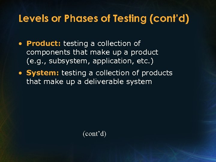Levels or Phases of Testing (cont'd) • Product: testing a collection of components that