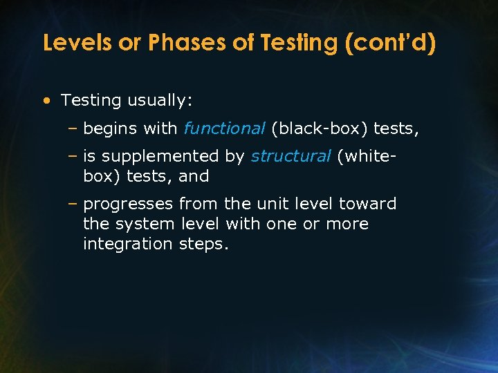 Levels or Phases of Testing (cont'd) • Testing usually: – begins with functional (black-box)