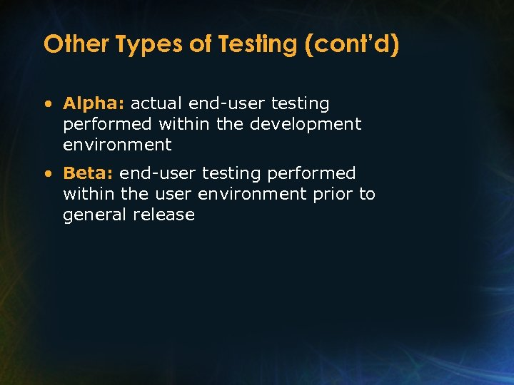 Other Types of Testing (cont'd) • Alpha: actual end-user testing performed within the development
