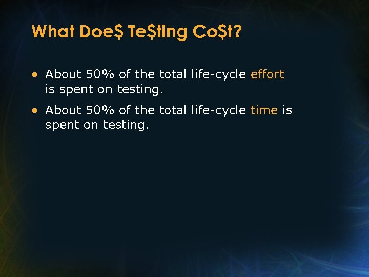 What Doe$ Te$ting Co$t? • About 50% of the total life-cycle effort is spent