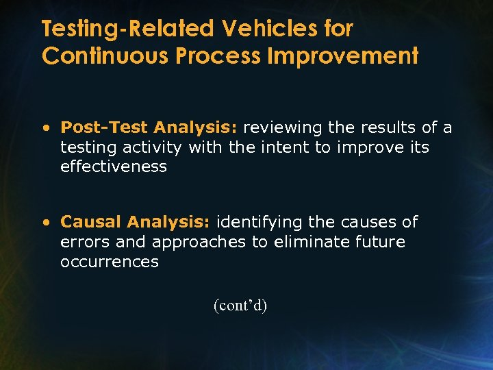Testing-Related Vehicles for Continuous Process Improvement • Post-Test Analysis: reviewing the results of a