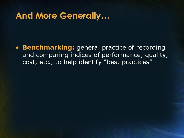 And More Generally… • Benchmarking: general practice of recording and comparing indices of performance,