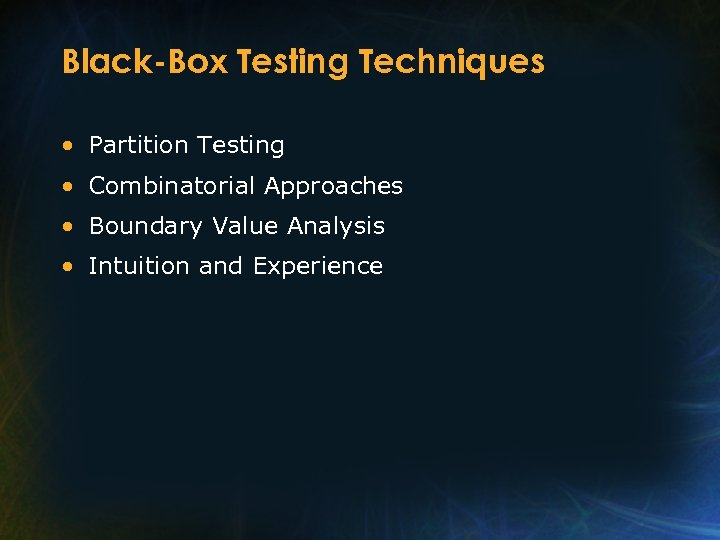 Black-Box Testing Techniques • Partition Testing • Combinatorial Approaches • Boundary Value Analysis •