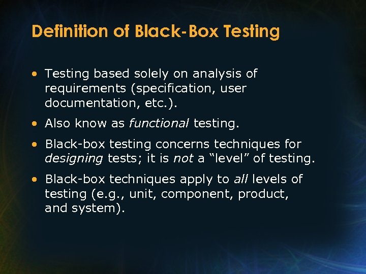 Definition of Black-Box Testing • Testing based solely on analysis of requirements (specification, user