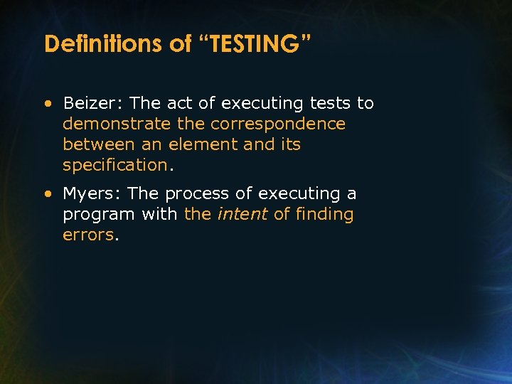 "Definitions of ""TESTING"" • Beizer: The act of executing tests to demonstrate the correspondence"