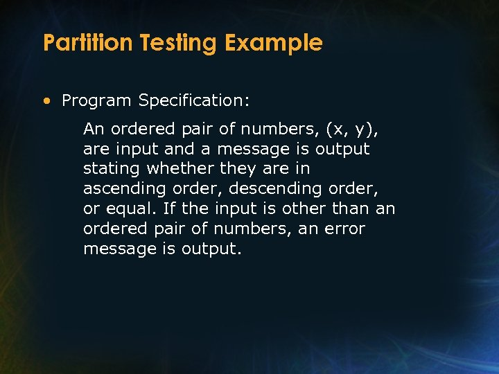 Partition Testing Example • Program Specification: An ordered pair of numbers, (x, y), are