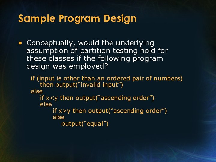 Sample Program Design • Conceptually, would the underlying assumption of partition testing hold for