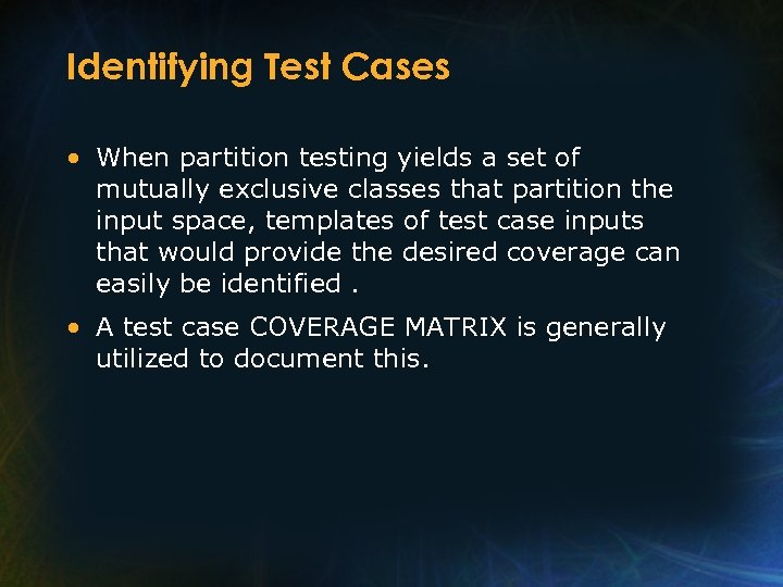 Identifying Test Cases • When partition testing yields a set of mutually exclusive classes