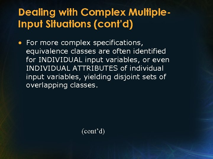 Dealing with Complex Multiple. Input Situations (cont'd) • For more complex specifications, equivalence classes
