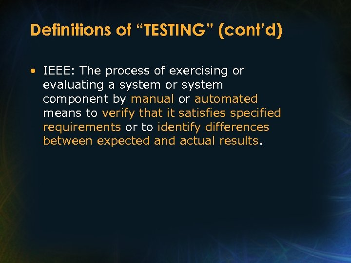 """Definitions of """"TESTING"""" (cont'd) • IEEE: The process of exercising or evaluating a system"""