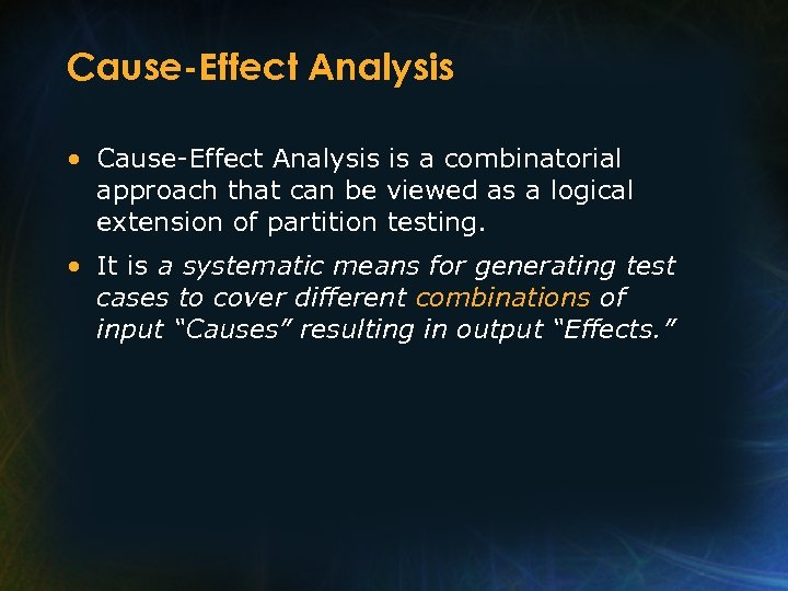 Cause-Effect Analysis • Cause-Effect Analysis is a combinatorial approach that can be viewed as