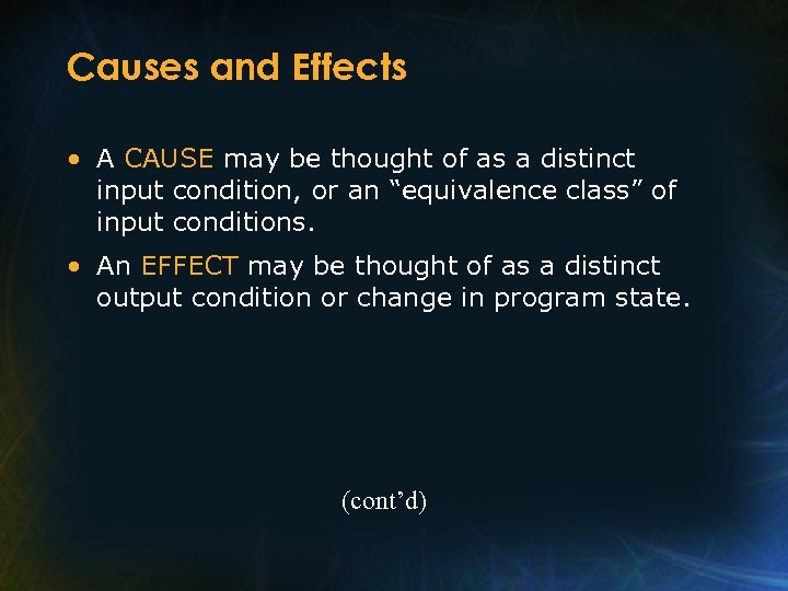 Causes and Effects • A CAUSE may be thought of as a distinct input