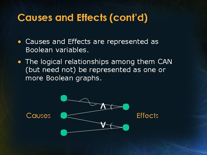 Causes and Effects (cont'd) • Causes and Effects are represented as Boolean variables. •
