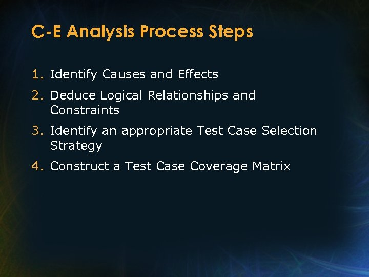 C-E Analysis Process Steps 1. Identify Causes and Effects 2. Deduce Logical Relationships and