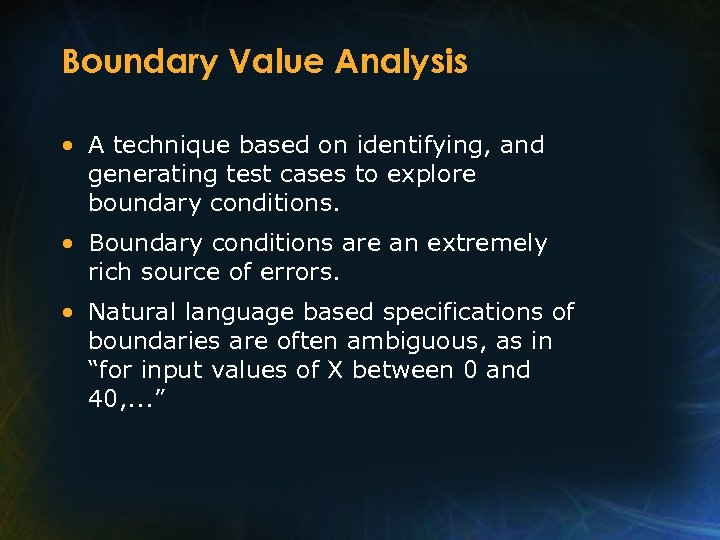 Boundary Value Analysis • A technique based on identifying, and generating test cases to