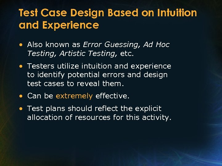 Test Case Design Based on Intuition and Experience • Also known as Error Guessing,