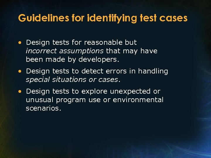 Guidelines for identifying test cases • Design tests for reasonable but incorrect assumptions that