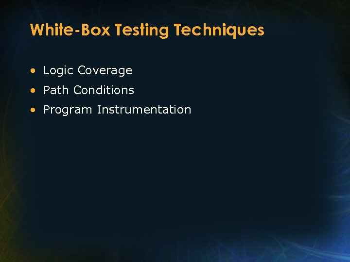 White-Box Testing Techniques • Logic Coverage • Path Conditions • Program Instrumentation