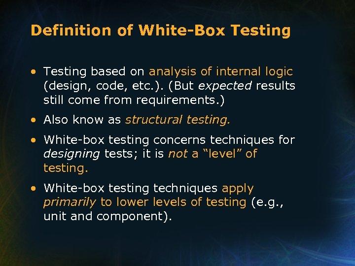 Definition of White-Box Testing • Testing based on analysis of internal logic (design, code,