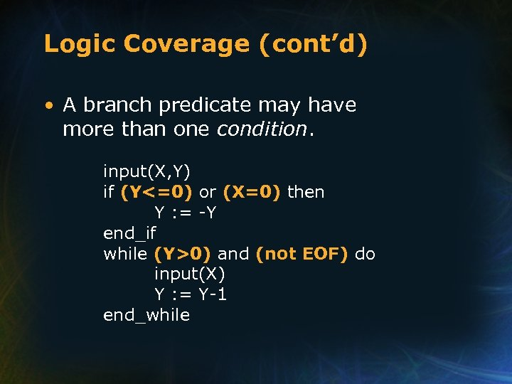 Logic Coverage (cont'd) • A branch predicate may have more than one condition. input(X,