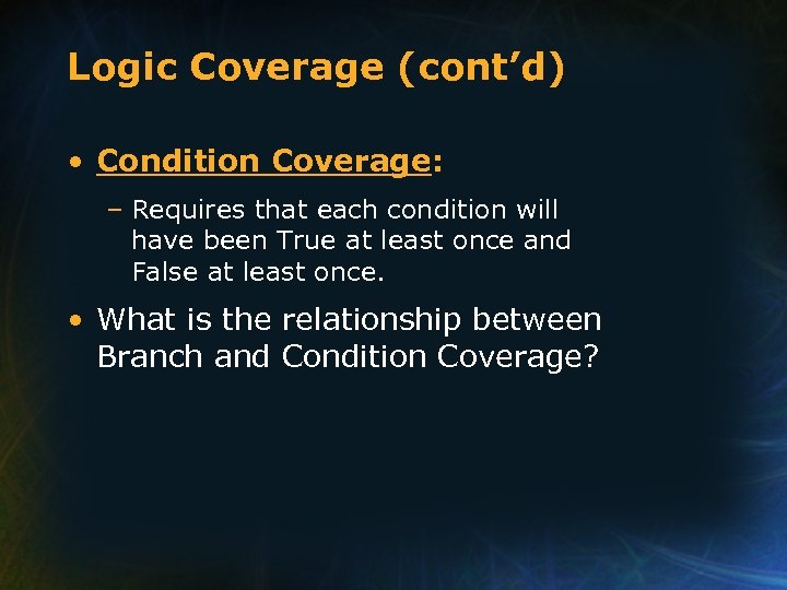 Logic Coverage (cont'd) • Condition Coverage: – Requires that each condition will have been