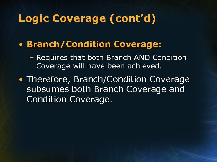 Logic Coverage (cont'd) • Branch/Condition Coverage: – Requires that both Branch AND Condition Coverage
