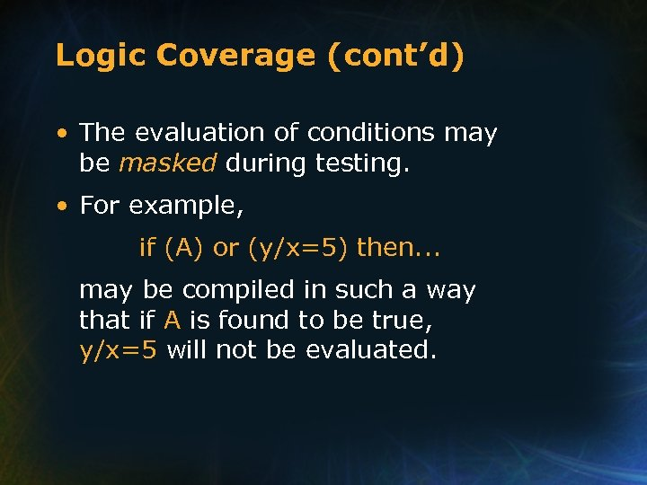 Logic Coverage (cont'd) • The evaluation of conditions may be masked during testing. •