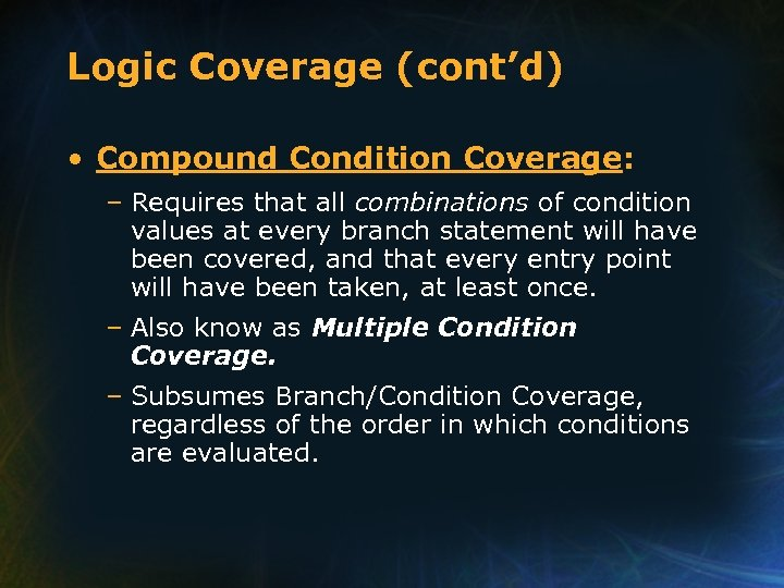 Logic Coverage (cont'd) • Compound Condition Coverage: – Requires that all combinations of condition