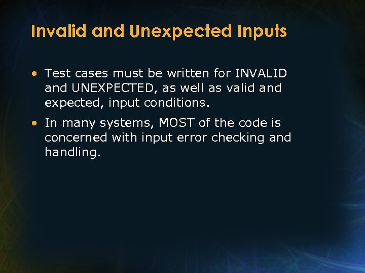 Invalid and Unexpected Inputs • Test cases must be written for INVALID and UNEXPECTED,