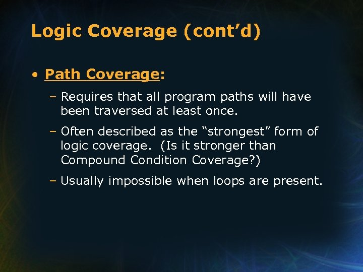 Logic Coverage (cont'd) • Path Coverage: – Requires that all program paths will have
