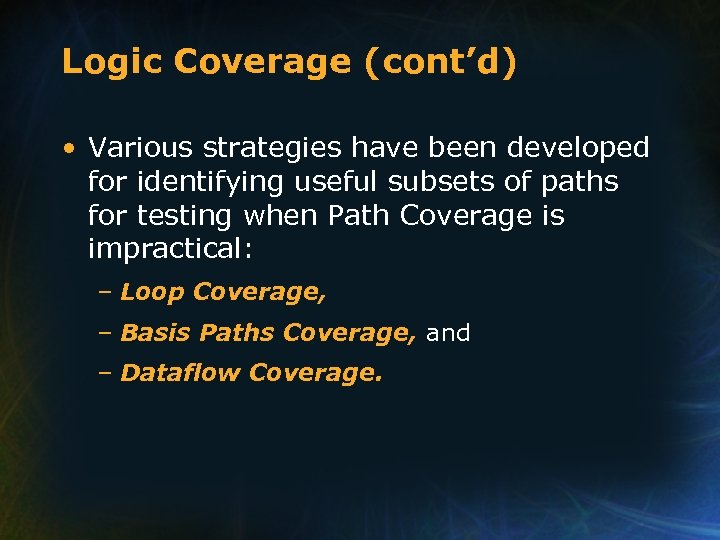 Logic Coverage (cont'd) • Various strategies have been developed for identifying useful subsets of