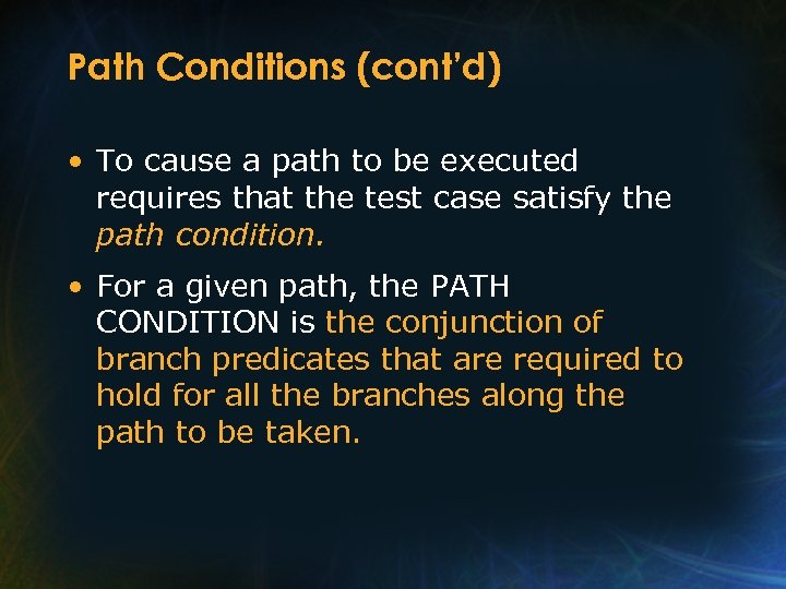 Path Conditions (cont'd) • To cause a path to be executed requires that the