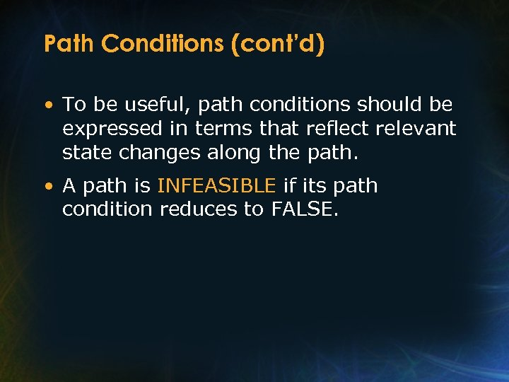 Path Conditions (cont'd) • To be useful, path conditions should be expressed in terms