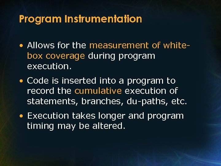 Program Instrumentation • Allows for the measurement of whitebox coverage during program execution. •
