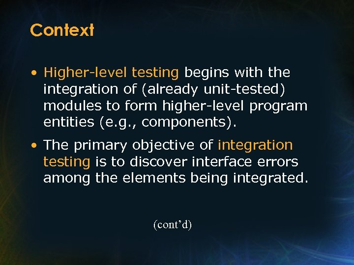 Context • Higher-level testing begins with the integration of (already unit-tested) modules to form