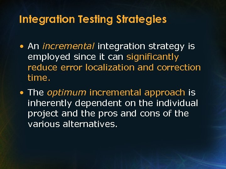 Integration Testing Strategies • An incremental integration strategy is employed since it can significantly