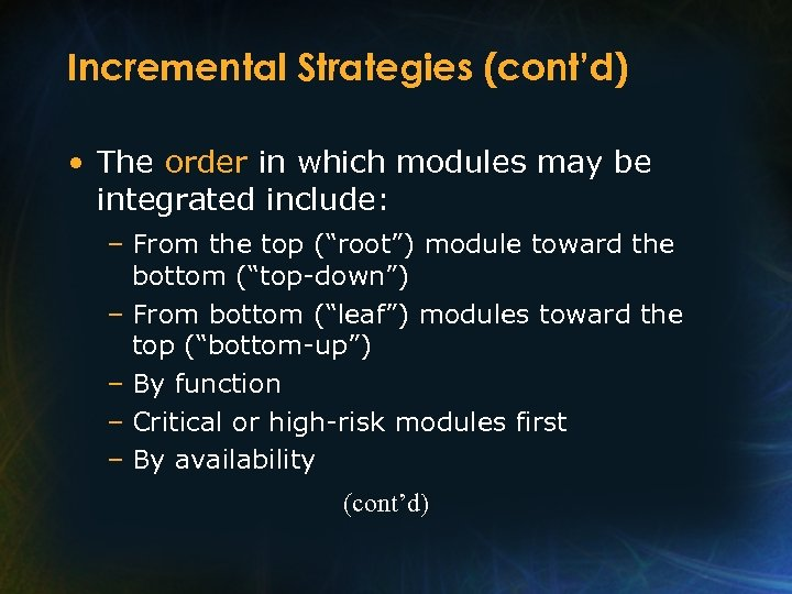 Incremental Strategies (cont'd) • The order in which modules may be integrated include: –
