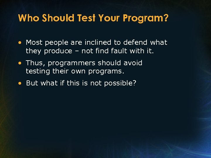 Who Should Test Your Program? • Most people are inclined to defend what they